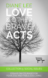 Collection 5: Social Issues - Love & Other Brave Acts series by Diane Lee